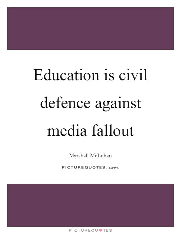 Education is civil defence against media fallout Picture Quote #1