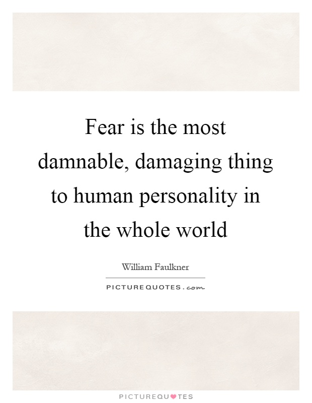 Fear is the most damnable, damaging thing to human personality in the whole world Picture Quote #1