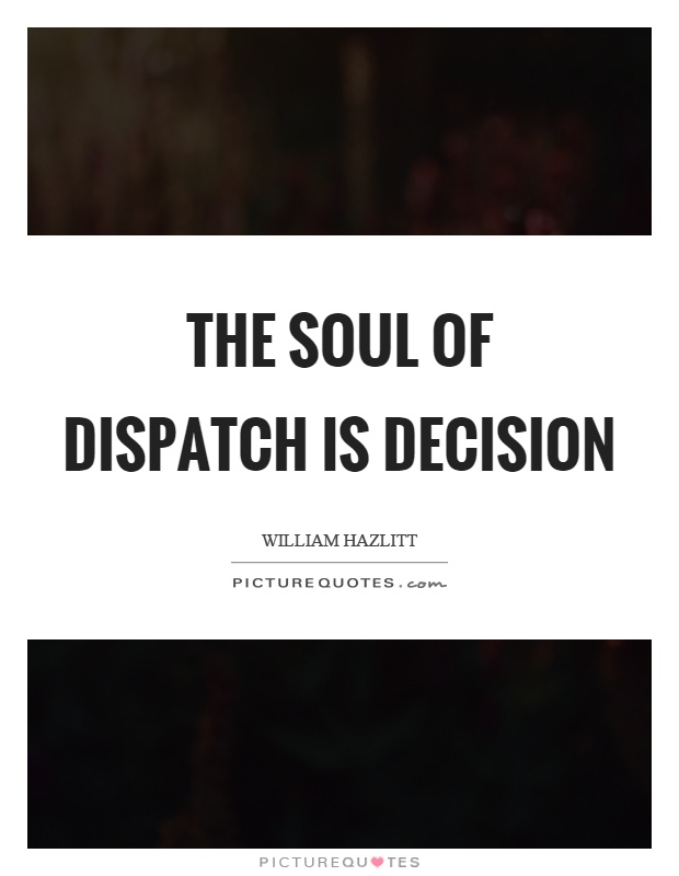 The soul of dispatch is decision Picture Quote #1