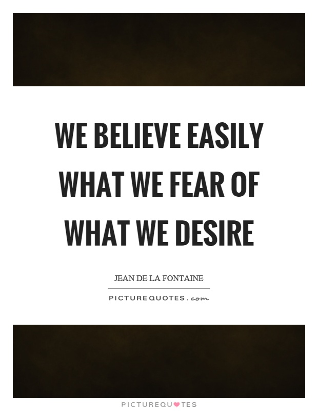 We believe easily what we fear of what we desire Picture Quote #1