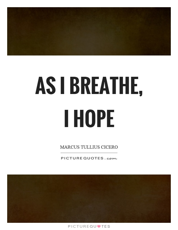 As I breathe, I hope Picture Quote #1