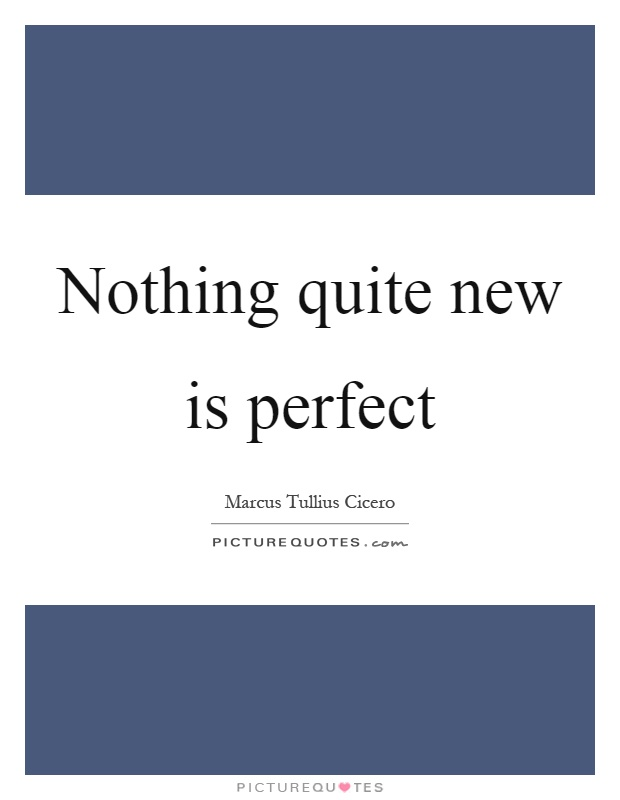 Nothing quite new is perfect Picture Quote #1