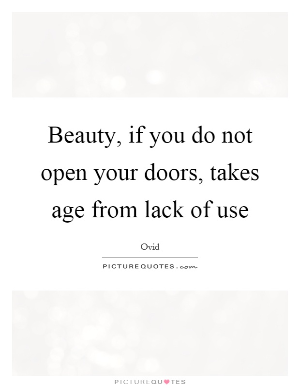 Beauty, if you do not open your doors, takes age from lack of use Picture Quote #1