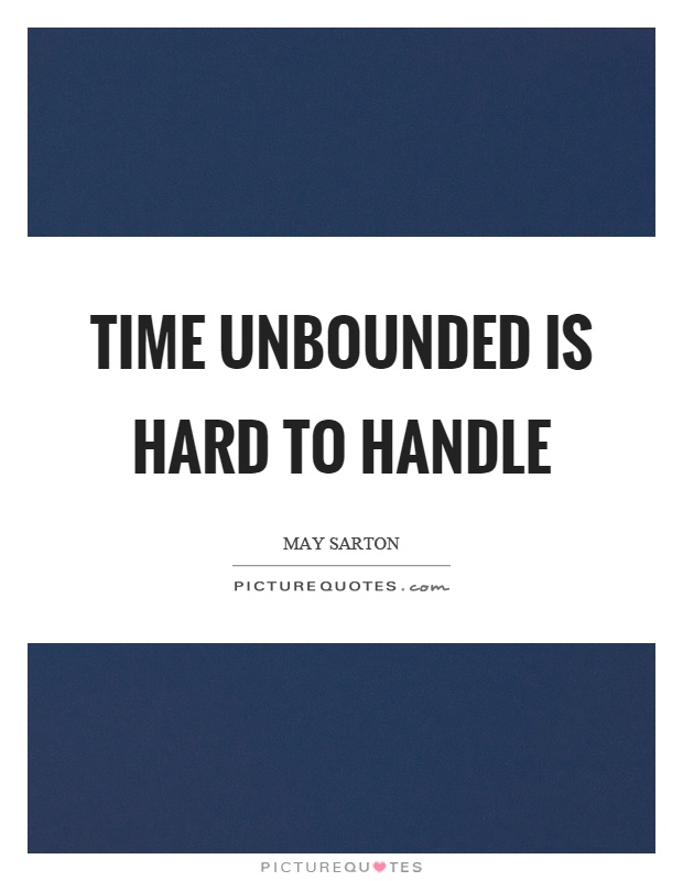 Time unbounded is hard to handle Picture Quote #1