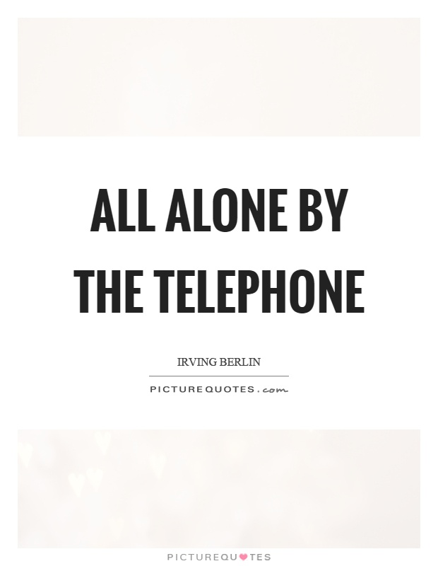 All alone by the telephone Picture Quote #1