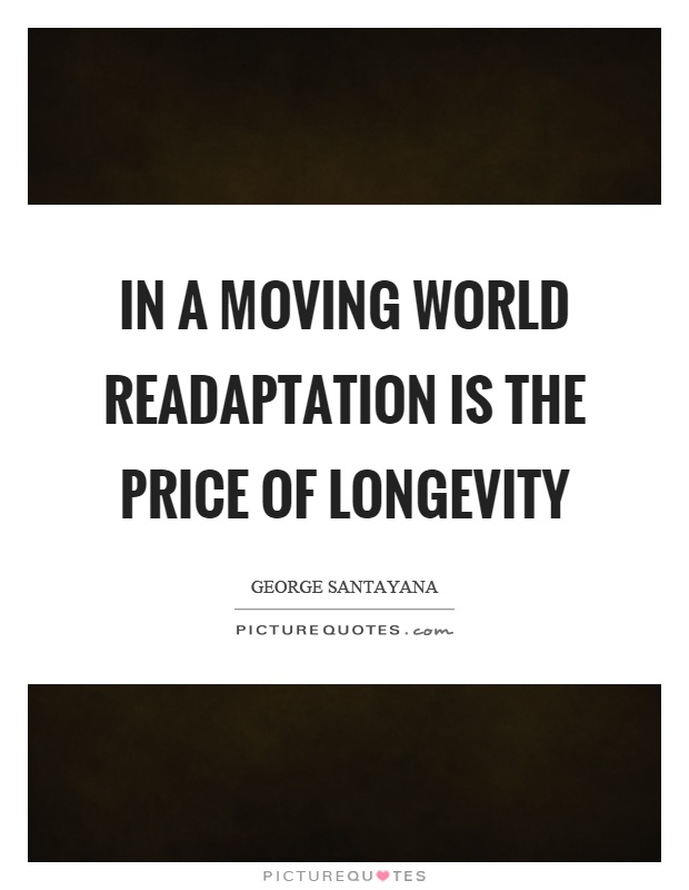In a moving world readaptation is the price of longevity Picture Quote #1