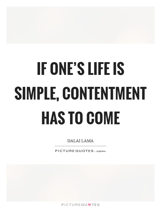 If one's life is simple, contentment has to come Picture Quote #1