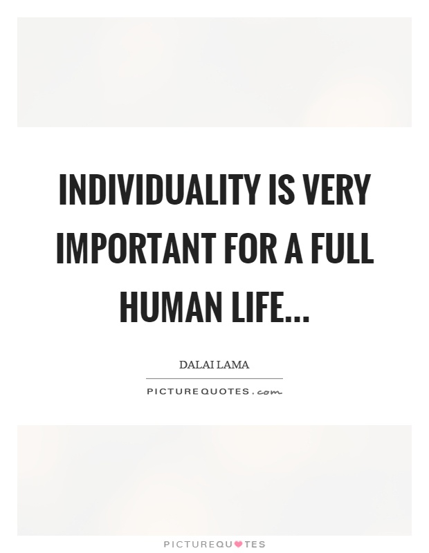 Individuality is very important for a full human life Picture Quote #1