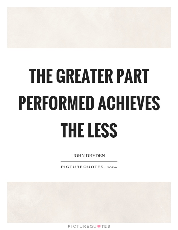 The greater part performed achieves the less Picture Quote #1