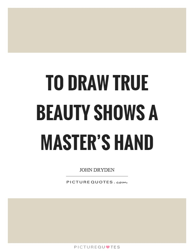 To draw true beauty shows a master's hand Picture Quote #1