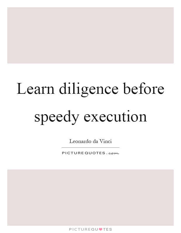 Learn diligence before speedy execution Picture Quote #1