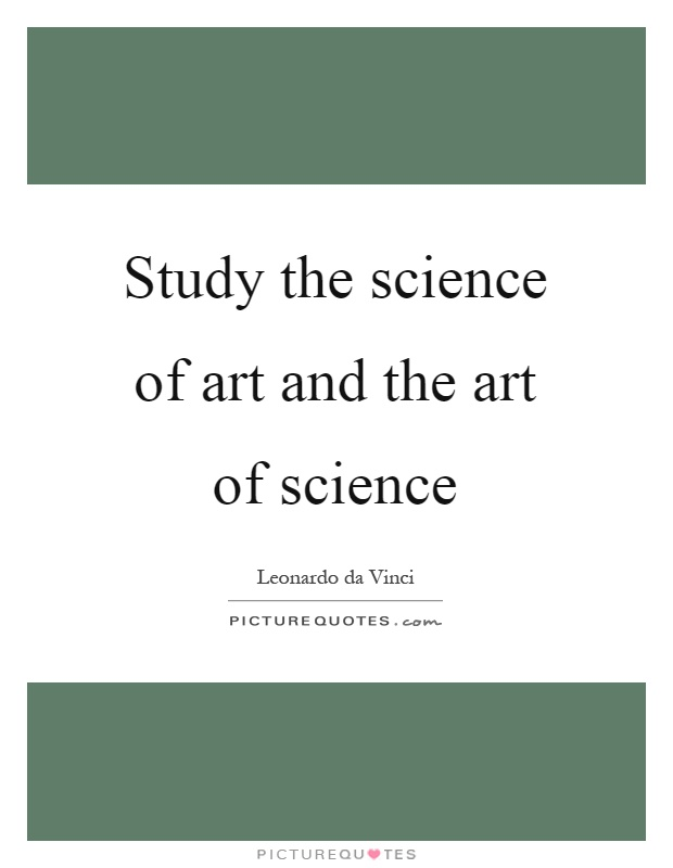 Study the science of art and the art of science Picture Quote #1