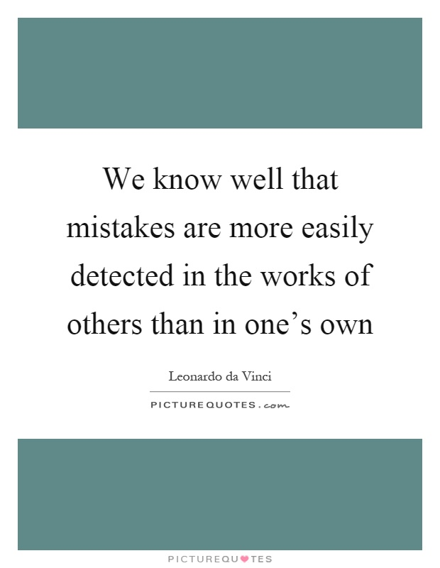 We Know Well That Mistakes Are More Easily Detected In The