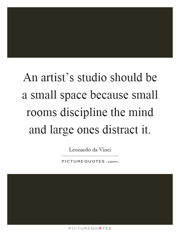 An artist 39 s studio should be a small space because small for Small room quotes