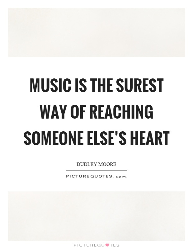 Music is the surest way of reaching someone else's heart Picture Quote #1