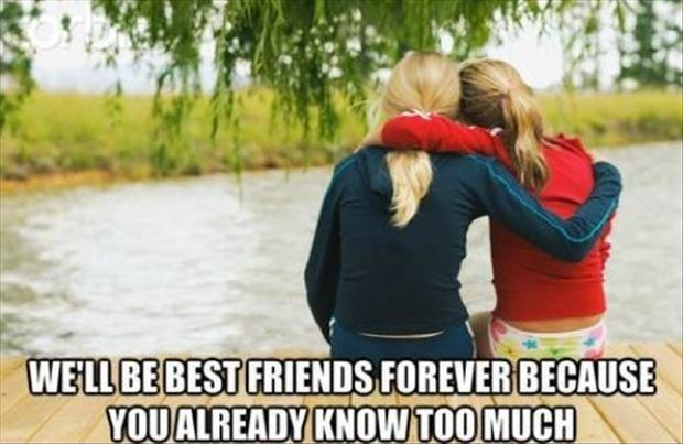We'll be best friends forever because you already know too much Picture Quote #2