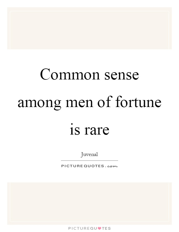 Common sense among men of fortune is rare Picture Quote #1