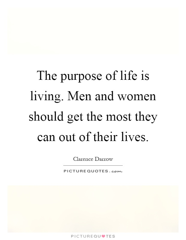 The purpose of life is living. Men and women should get the most they can out of their lives Picture Quote #1