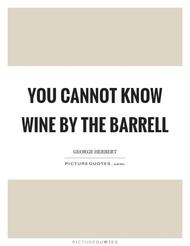 You cannot know wine by the barrell Picture Quote #1
