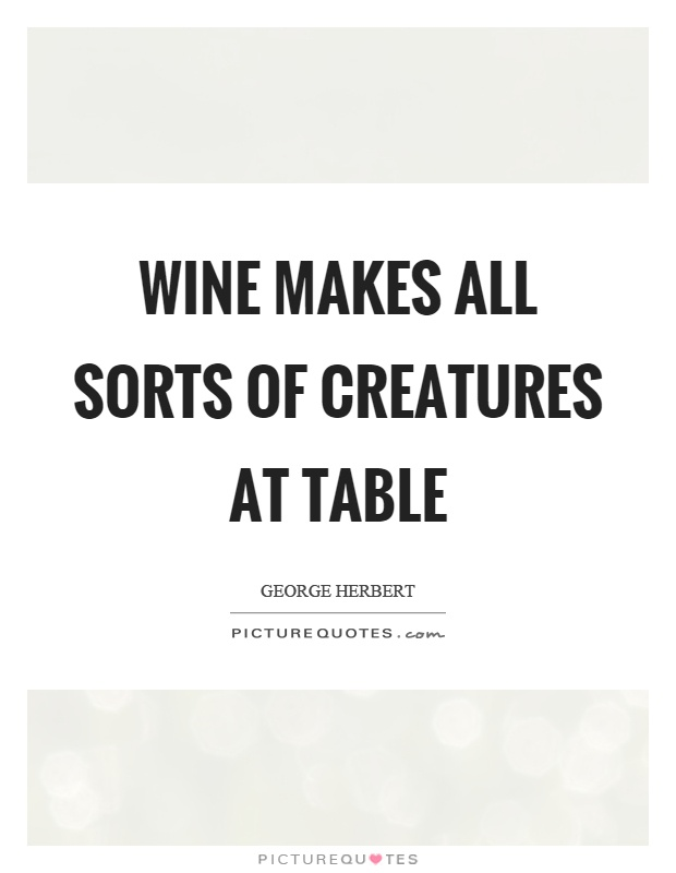 Wine makes all sorts of creatures at table Picture Quote #1