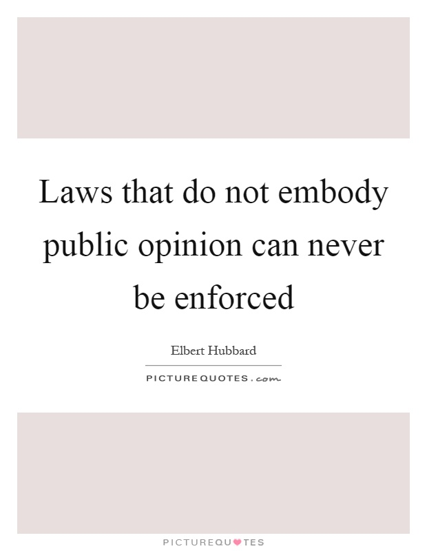 Laws that do not embody public opinion can never be enforced Picture Quote #1