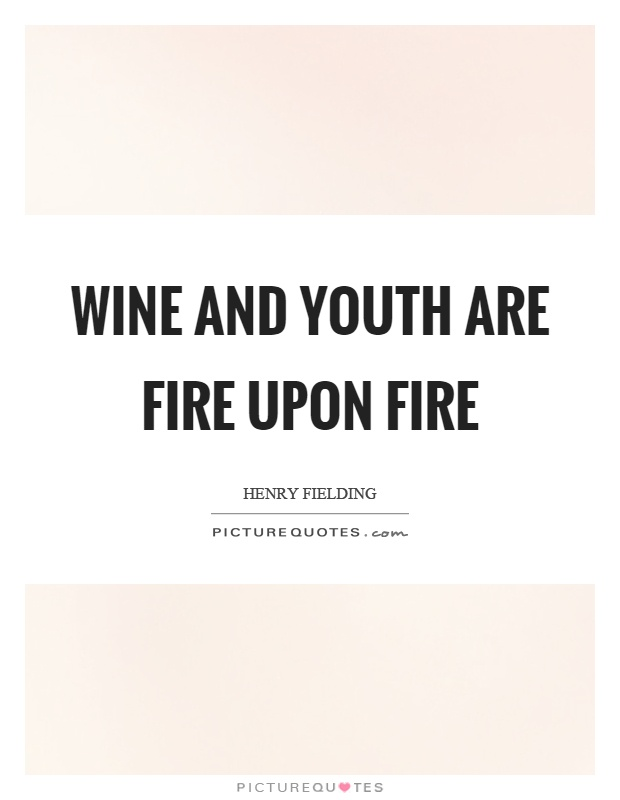 Wine and youth are fire upon fire Picture Quote #1