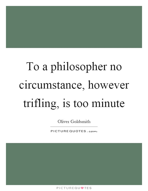 To a philosopher no circumstance, however trifling, is too minute Picture Quote #1