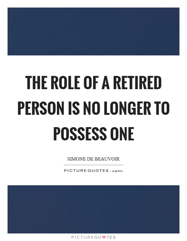 The role of a retired person is no longer to possess one Picture Quote #1