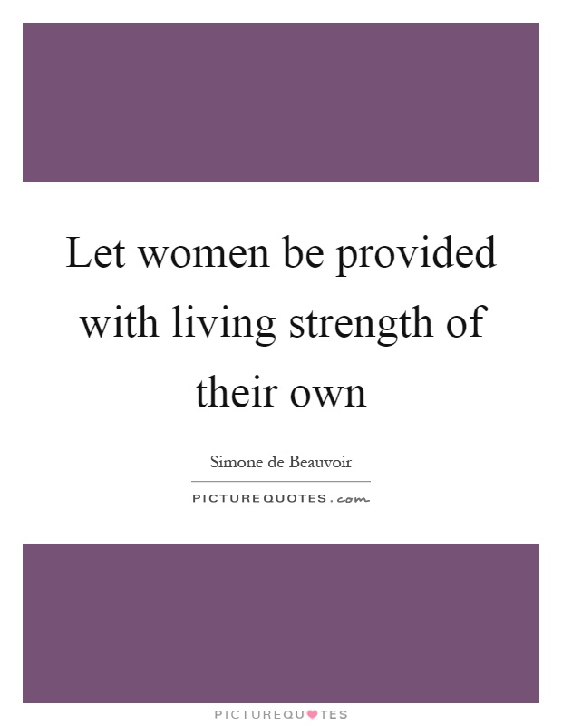 Let women be provided with living strength of their own Picture Quote #1