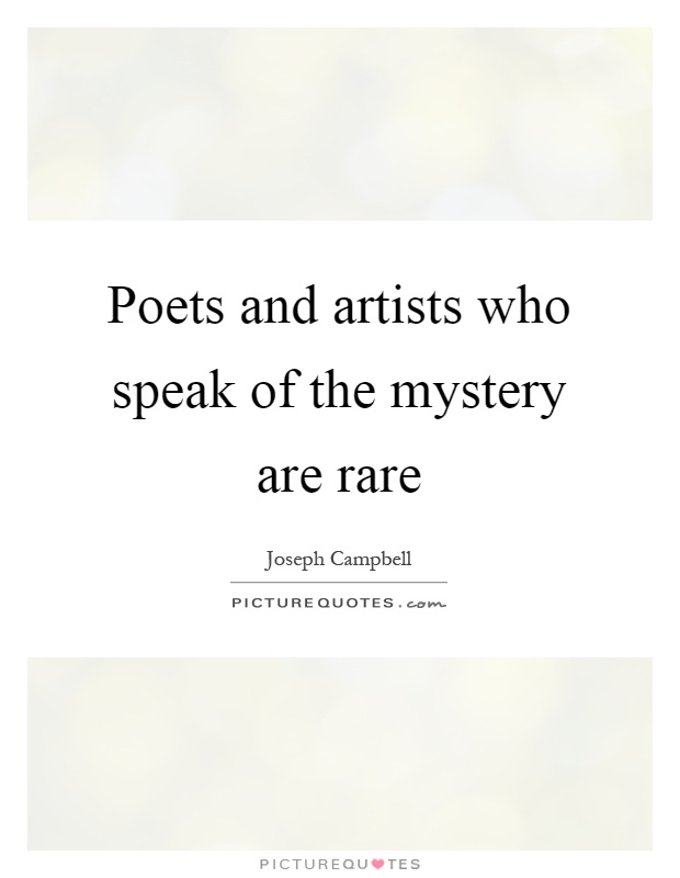 Poets and artists who speak of the mystery are rare Picture Quote #1