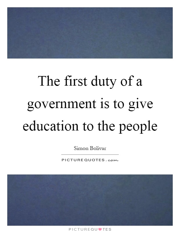 The first duty of a government is to give education to the people Picture Quote #1