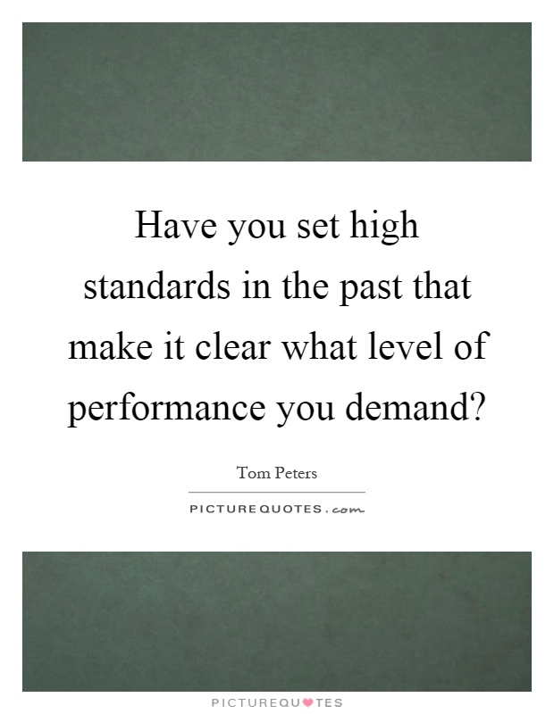 Have you set high standards in the past that make it clear what level of performance you demand? Picture Quote #1