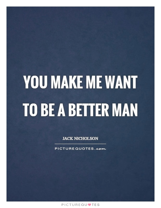 you make me want to be a better man quote