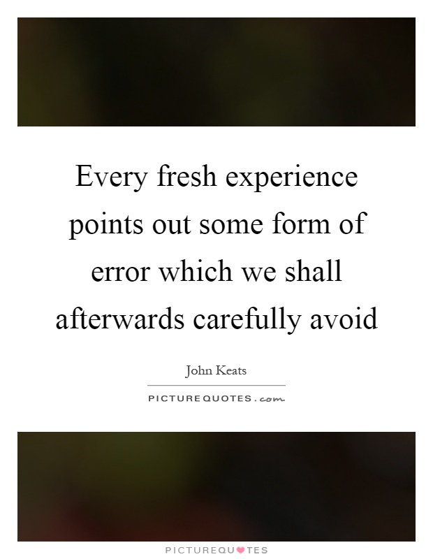 Every fresh experience points out some form of error which we shall afterwards carefully avoid Picture Quote #1