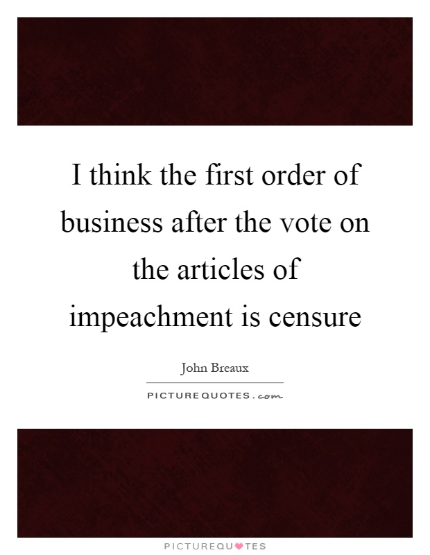 I think the first order of business after the vote on the articles of impeachment is censure Picture Quote #1