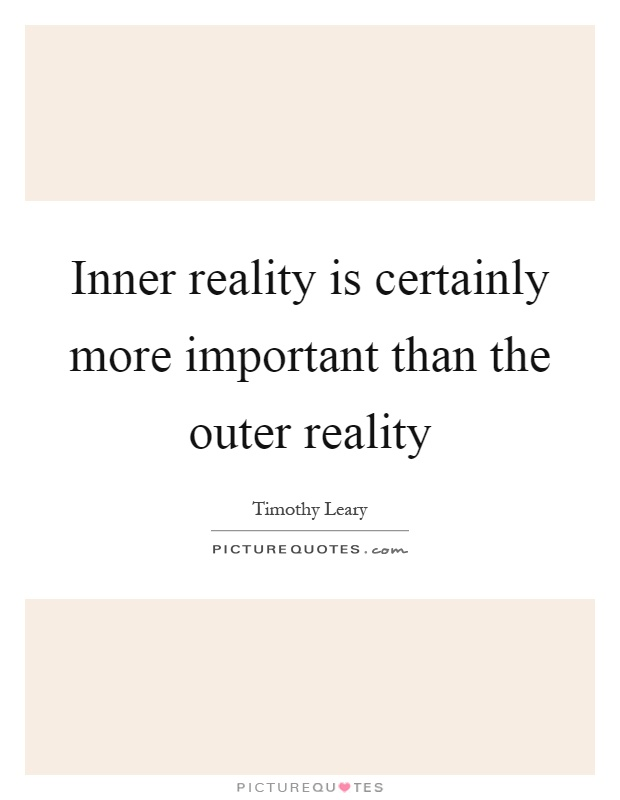 Inner reality is certainly more important than the outer reality Picture Quote #1