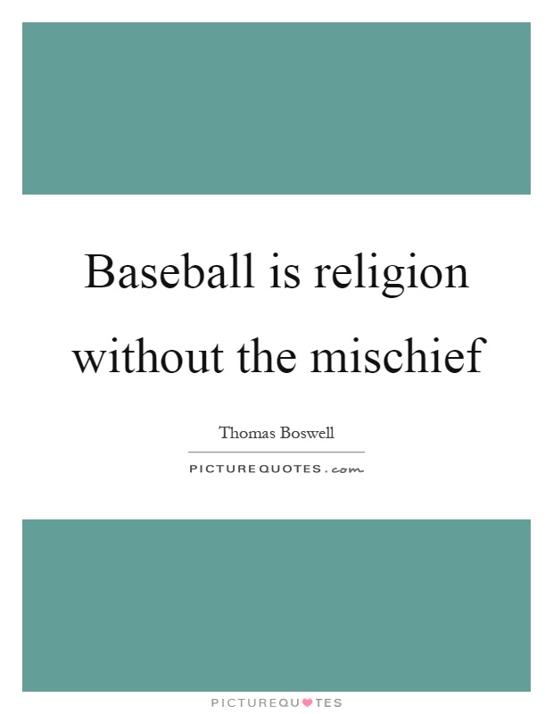Baseball is religion without the mischief Picture Quote #1
