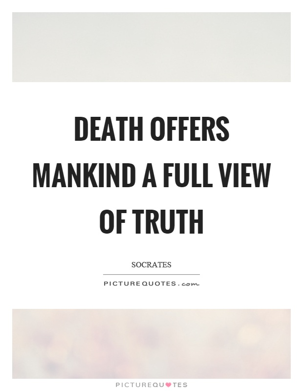 socrates' view of death Phaedo examines socrates before he is put to death in each work  image of a  heaven and hell which differentiates from the idea of a single afterworld, hades,.