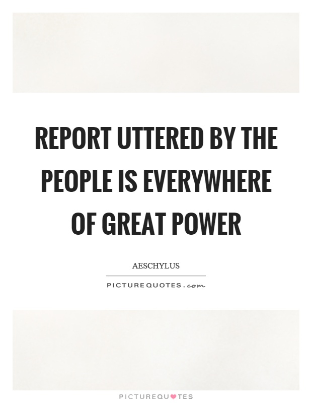 Report uttered by the people is everywhere of great power Picture Quote #1