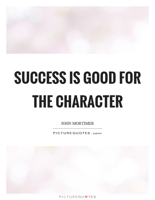 Success is good for the character Picture Quote #1