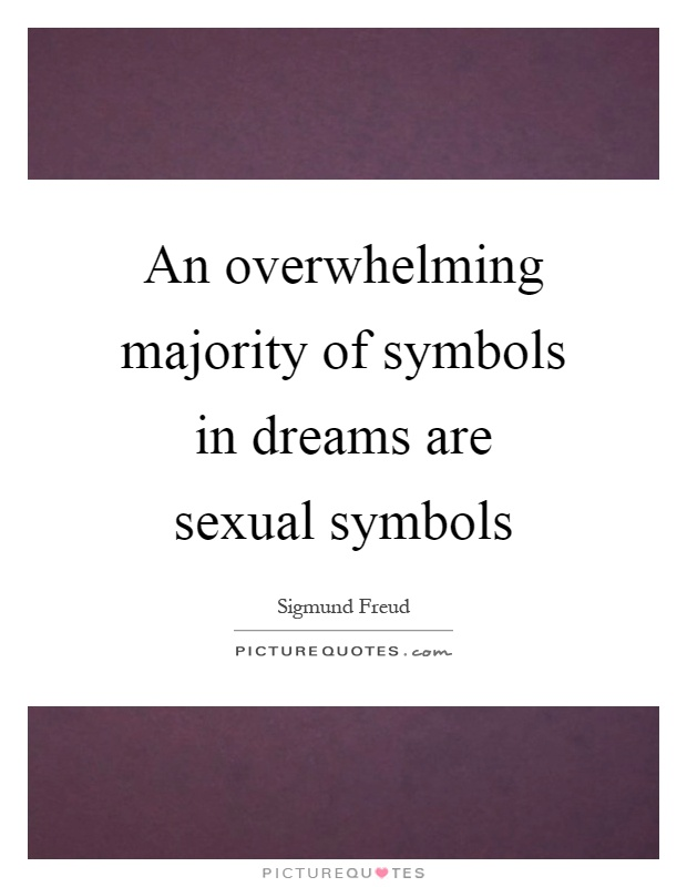 An overwhelming majority of symbols in dreams are sexual symbols Picture Quote #1