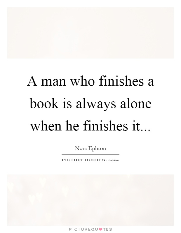 A man who finishes a book is always alone when he finishes it Picture Quote #1