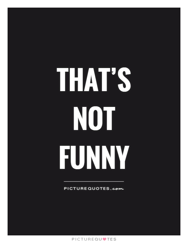That's not funny Picture Quote #1