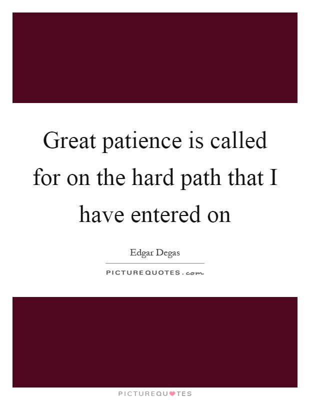 Great patience is called for on the hard path that I have entered on Picture Quote #1