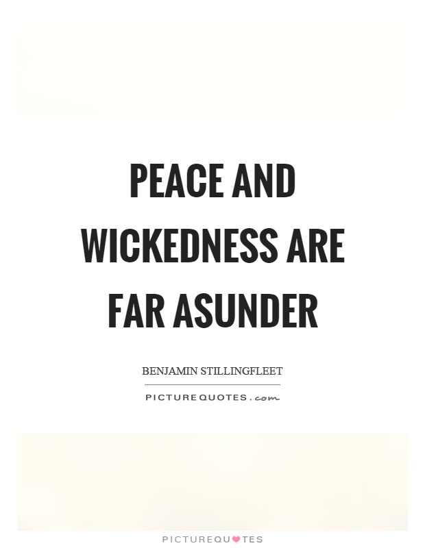 Peace and wickedness are far asunder Picture Quote #1