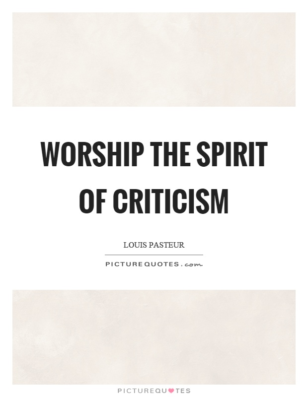 Worship the spirit of criticism Picture Quote #1