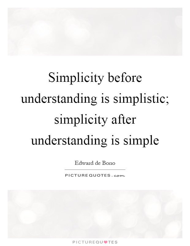 Simplicity before understanding is simplistic; simplicity after understanding is simple Picture Quote #1
