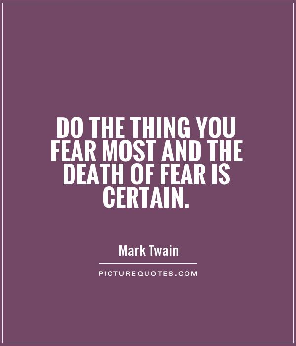 Do the thing you fear most and the death of fear is certain Picture Quote #1