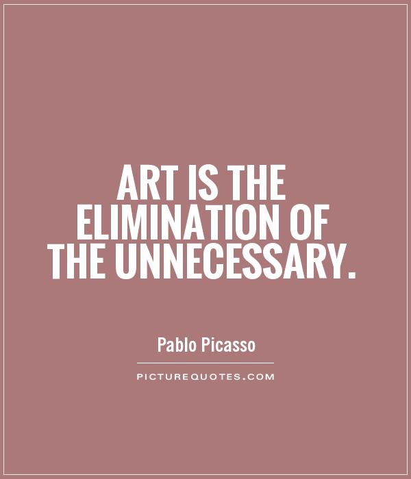 Art is the elimination of the unnecessary Picture Quote #1
