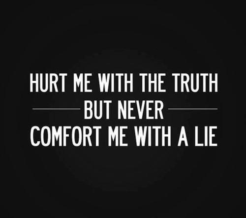 Hurt me with the truth. But never comfort me with a lie Picture Quote #1